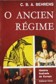 C. B. A. Behrens - O Ancien Régime - Editorial Verbo - Lisboa – 1967. Desc. 214 págs. / 21 cm x 14 cm / Br. Ilust. «€12.50»