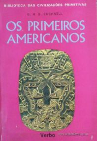 G. H. S. Bushnell - Os Primeiros Americanos - Editorial Verbo - Lisboa – 1968. Desc. 140 págs / 21 cm x 14,5 cm / Br. Ilust. «€12.50»