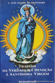 S. Luís Maria de Montfort - Tratado da Verdade Devoção A Santíssima Virgem «€5.00»
