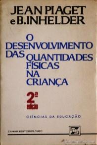 Jean Piaget e B. Inhelder - O Desenvolvimento das Quantidades Físicas na Criança -Zahar Editores / Mec - Rio de Janeiro - 1975. Desc. 359 pág /21 cm x 14 cm / Br. «€5.00»
