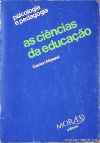 Gaston Mialaret - As Ciências da Educação - Psicologia e Pedagogia - Moraes Editores - Lisboa - 1976. Desc. 132 pág / 20 cm x 14 cm / Br. «€10,00»