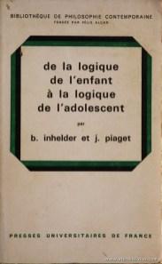 B. Inhelder et J. Piaget - De La Logique de l'enfant à la Logique de l' adolescent - Presses Universitaires de France - Paris - 1970. Desc. 314 pág / 22 cm x 13,5 cm / Br. «€15.00»