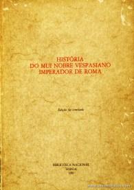 História do Mui Nobre Vespasiano Imperador de Roma «Nota Prévia de Artur Anselmo» - Biblioteca Nacional - Lisboa - 1981. Desc. 81 pág / 21 cm x 14,5 cm / Br. Ilust. «€10.00»