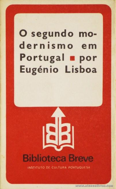 Eugénio Lisboa - O Segundo Modernismo em Portugal - Biblioteca Breve/Instituto de Cultura Portuguesa - Lisboa - 1977. Desc. 113 pág / 19,5 cm x 11,5 cm / Br «€6.00»