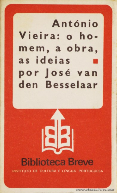 José Van Den Besselaar - António Vieira: O Homem, a Obra as Ideias - Biblioteca Breve/Instituto de Cultura Portuguesa - Lisboa - 1981. Desc. 114 pág / 19,5 cm x 11,5 cm / Br «€6.00»