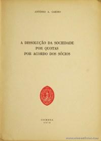 António A. Caeiro - A Dissolução da Sociedade por Quotas por Acordo dos Sócios - Faculdade de Direito da Universidade de Coimbra - Coimbra - 1978. Desc. 29 pág / 23 cm x 16 cm / Br. «€5.00»