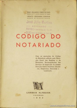 José Eduardo Pires do Rio & Viriato Benjamim Saraiva - Código do Notariado - Livraria Almedina - Coimbra - 1963. Desc.[283] pág / 24 cm x 16,5 cm / Br. «€20.00»