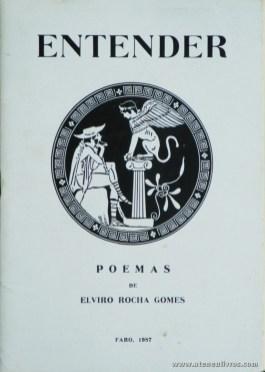 Elviro Rocha Gomes - Entender (Poesia) - Composto e Impresso nas Oficinas da Empresa Litográfica do Sul de V.R. Santo António - Faro - 1987. Desc. 27 pág / 21 cm x 15 cm / Br. «Autografado» «€10.00»
