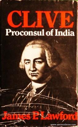 James P. Lawford - Clive Proconsul Of India - George Allen & Unwin Ltd - London - 1976. Desc. 432 pág / 22.5 cm x 14 cm / E. Ilust. «€25.00»