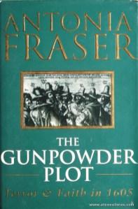 "Antonia Fraser - The Gunpowder Plot ""Terror & Faith in 1605"" - Weidenfeld & Nicolson - London. 1996. Desc. 347 pág / 24 cm x 16 cm / E. Ilust. «€30.00»"