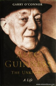 Garry O'Connor - Alec Guinness (The Unknown A Life) - Sidgwick & Jacksosn - London - 2002. Desc. 438 pág / 24 cm x 16 cm / E «€25.00»