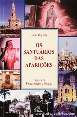 Robin Ruggles - Os Santuários das Aparições «Lugares de Peregrinações e Orações» - Paulinas - Lisboa - 2000. Desc. 318 pág «€10.00»
