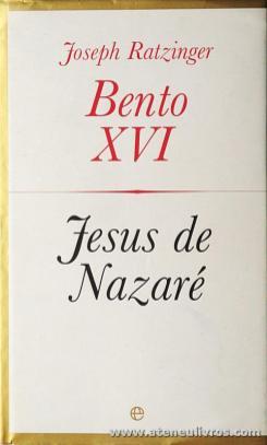 Joseph Ratzinger (Bento XVI) - Jesus de Nazaré - «€10.00»