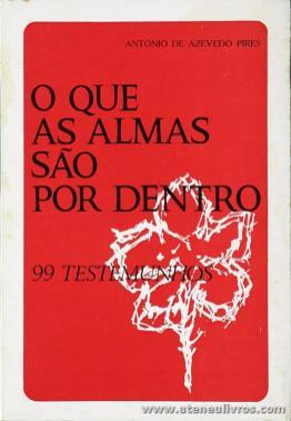 António de Azevedo Pires - o Que as Almas São por Dentro «99 Testemunhos» - Lisboa - 1968 «€10.00»