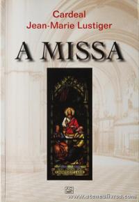 Cardeal Jean-Marie Lustiger - A Missa - Editorial A.O. - Braga - 2003. Desc. 175 pág «€5.00»