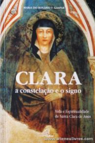 Maria do Rosário F. Gaspar - Clara a Constelação e o Signo «Vida e Espiritualidade da Santa Clara de Assis» - Paulinas - Lisboa - 2004. Desc. 516 pág «€15.00»