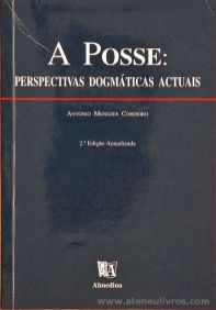 Antonio Menezes Cordeiro - A Posse: Perpec tivas Dogmáticas Actuais - «€10.00»