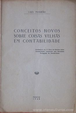 Luis Mourão - Conceitos Novos Sobre Coisas Velhas em Contabilidade - Porto. 1948. Desc. 30 pág - «€5.00»