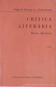 William k. Wimsatt, Jr. e Cleanth Brooks - Crítica Literária (Breve História) - Fundação Calouste Gulbenkian - Lisboa - 1980. desc. 928 pág / 23 cm x 15 cm / Br.