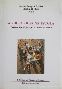 Antonio Joaquim Esteves & Stephen R. Stoer (Orgs) - A Sociologia na Escola (Professores, Educação e Desenvolvimento) - Edições Afrontamento - Porto - 1992. Desc. 329 pág / 21 cm x 15 cm 7 Br.