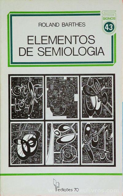 Roland Barthes - Elementos de Semiologia - Edições 70 - Lisboa - 1989. Desc. 88 pág / 21 cm x 13 cm / Br.