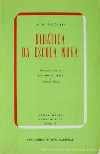 A. M. Aguayo - Didática da Escola Nova - Companhia editorial Nacional - São paulo - 1970. Desc. 374 pág / 21 cm x 14 cm / Br