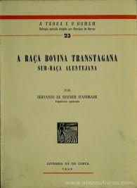 Fernando de Sommer D'Andrade - A Raça Bovina Transtagana [Sub-Raça Alentejana] / A Terra e o Homem - Livraria Sá da Costa - Lisboa - 1952. Desc. 229 pág / 20 cm x 14 cm / Br. Ilus «€10.00»