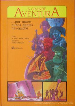 A. do Carmo Reis ( Texto) e (Desenho) de José Garcês - ....Por Mares Nunca Dantes Navegados «€5.00»