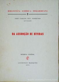 José Carlos Ney Ferreira - Da Assunção de Dívidas - Biblioteca Jurídica Moçambicana - Lourenço marques - 1973. Desc. 128 pág / 22,5 cm x 16,5 cm 7 Br. «€12.50»