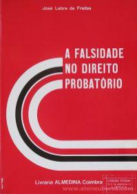 José Lebre de Freitas - A Falsidade no Direito Probatório - Livraria Almedina - Coimbra - 1984. Desc. 222 pág / 23 cm x 16 cm / Br «€15.00»