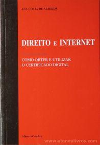 Ana Costa de Almeida - Direito e Internet (Como Obter e Utilizar o Certificado Digital) - Minerva Coimbra - Coimbra - 2002. Desc.[94] pág / 23 cm x 16 cm / Br «€5.00»