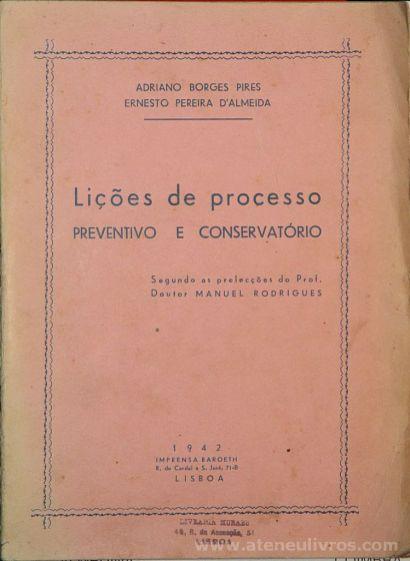 Adriano Borges Pires e Ernesto Pereira D'Almeida - Lições de Processo (Preventivo e Conservatório) - Imprensa Baroeth - Lisboa - 1942. Desc.[231] pág / 22 cm x 16 cm / Br «€10.00»