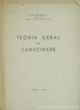 Dias Marques - Teoria Geral da Caducidade - Tip. da Empresa nacional de Publicidade - Lisboa - 1963. Desc. 112 pág / 24 cm x 17 cm / Br. «12.50»