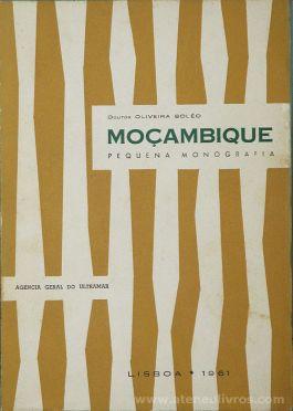 Dr. Oliveira Boléo - Moçambique - Pequena Monografia - Agência Geral do Ultramar - Lisboa - 1961. Desc.[162] pág + [20] Fotogravura + [1] Mapa / 22 cm x 15,5 cm / Br. Ilust «€25.00»