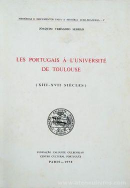 Joaquim Veríssimo Serrão -Les Portugais à L'Université de Toulouse ( XIII - XVII - Siècles) - Fundação Calouste Gulbenkian / Centro Cultural Português - Paris - 1970. Desc. [224] pág / 24,5 x 17,5 cm / Br. «€35.00»