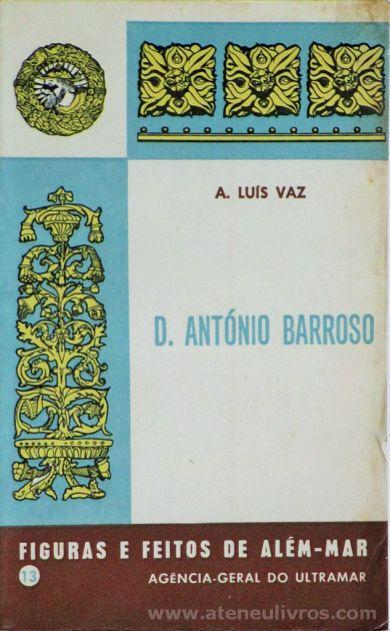 A. Luís Vaz - D. Antonio Barroso (13) - Figuras e Feitos de Além - Mar - Agencia - Geral do Ultramar - Lisboa - 1971. Desc.[195] pág / 11,5 cm x 8 cm / Br «€10.00»