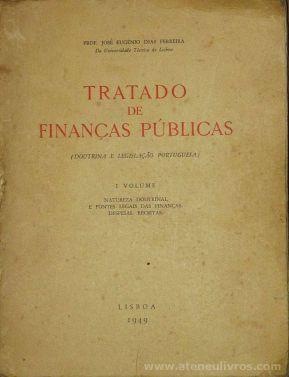 José Eugénio Dias Ferreira - Tratado de Finanças Públicas (VOL. 1) - Lisboa - 1949. Desc.[LXIII + 361] pág / 26 cm x 20 cm / Br. Ilust «€25.00»