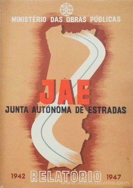 JAE Junta Autónoma de Estradas (1942 Relatório 1947) - Ministerio das Obras Públicas - Lisboa - 1947. Desc. [133] pág + [1 Mapa] / 31 cm x23 cm / Br. Ilust «€60.00»