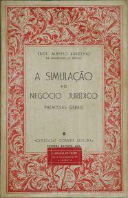 Prof. Alberto Auricchio - A Simulação no Negócio Jurídico (Premissas Gerias) - Coimbra Editora - Coimbra - 1964. Desc.[2999 pág / 21 cm x 14 cm / Br «€15.00»