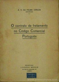 A. H. da Palma Carlos - O Contrato de Fretamento no Código Comercial Português - Livraria Morais - Lisboa - 1931. Desc.[284] pág / 23 cm x 17 cm / Br. «€35.00»