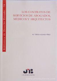 Mª Teresa Alonsa Pérez - Los Contratos de Servicios de Abogados, Médicos y Arquitectos - J.M.Bosch - Editor - Barcelona - 1997. Desc.[519] pág / 24 cm x 17 cm / Br. «€30.00»
