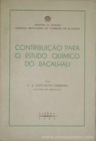 F.A.Gonçalves Ferreira - Contribuição Para o Estudo Químico do Bacalhau - Comissão Reguladora do Comércio de Bacalhau / Ministério da Economia - Lisboa - 1953. Desc.[31] pág + [VI Quadros] / 24 cm x 16 cm / Br. «€12.50»