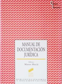 Mateo Maciá - Manual de Documentación Jurídica - Editorial Sintesis - Madrid - 1998. Desc.[495] pág / 23 cm x 17 cm / Br. «€25.00»