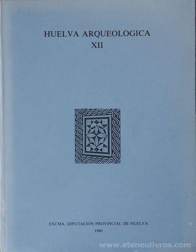 Huelva Arqueologia Vol. XII - (Director) Jesus Fernandez Jurado (Redactores) Pilar Rufete Tomico & Carmen Garcia Sanz - Excma. Diputacion Provincial de Huelva - Huelva - 1990. Desc.[500] pág / 27 cm x 21 cm / Br.Ilus «€60.00»