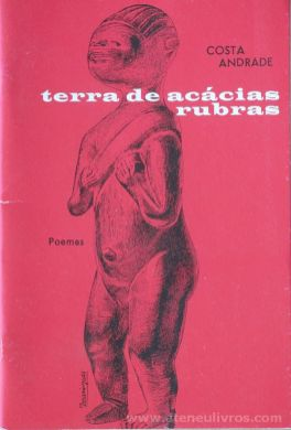 Costa Andrade - Terra de Acácias Rubras - Casa de Estudos do Império - Lisboa - 2014. Desc.[45] pág / 19 cm x 13 cm / Br. «€5.00»