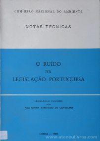 Ana Maria Santiago de Carvalho - O Ruído na Legislação Portuguesa (Notas Técnicas) - Instituto de Promoção Ambiental / Comissão Nacional do Ambiente - Lisboa - 1981. Desc.[159] pág / 21 cm x 15 cm / Br. «€12.00»