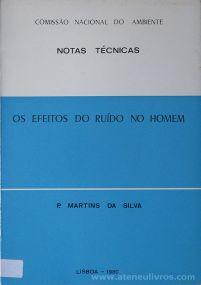 P. Martins da Silva - Os Efeitos do Ruído no Homem (Notas Técnicas) - Instituto de Promoção Ambiental - Lisboa - 1980. Desc.[82] pág / 21 cm x 15 cm / Br. «€5.00»