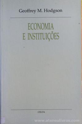 Geoffrey M. Hodgson - Economia e Instituições - Celta Editora - Oeiras - 1994. Desc.[339] pág / 24 cm x 15,5 cm / Br. «€20.00»