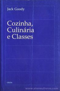 Jack Goody - Cozinha, Culinária e Classes - Celta Editora - Oeiras - 1998. Desc.[261] pág / 24 cm x 15,5 cm / Br. «€20.00»