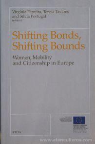 Virgínia Ferreira, Teresa Tavares & Sílvia Portugal - Shifting Bonds, Shifting Bounds - Women, Mobility and Citizenship in Europe - Celta Editora - Oeiras - 1998. Desc.[146] pág / 24 cm x 15,5 cm / Br. «€20.00»